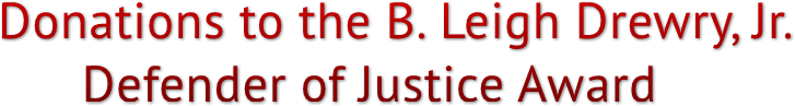 Donations to the B. Leigh Drewry, Jr.        Defender of Justice Award